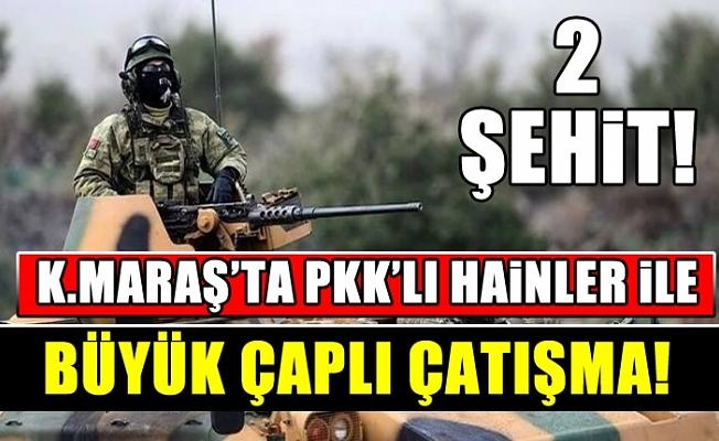 Kahramanmaraş'ta Teröristlerle Çatışma: 2 Şehit