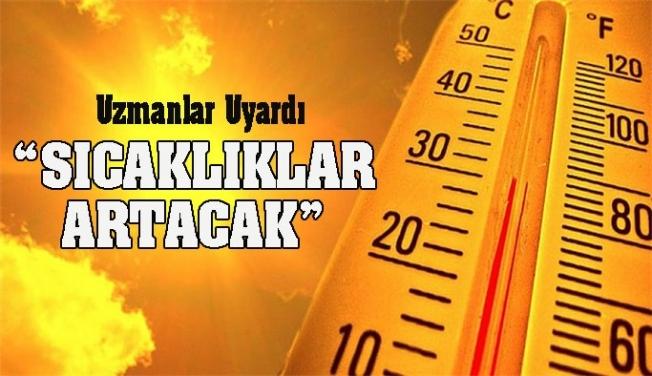 Meteoroloji uyardı: dikkat sıcaklar artacak!