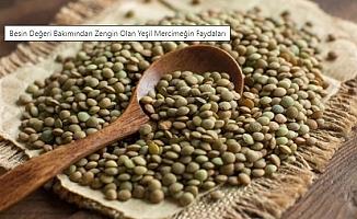 Besin değeri bakımından zengin olan yeşil mercimeğin faydaları