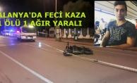 Alanya'da feci kaza 1 ölü, 1 yaralı