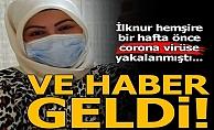 Korona virüse yakalanan İlknur hemşireyle ilgili sıcak gelişme!